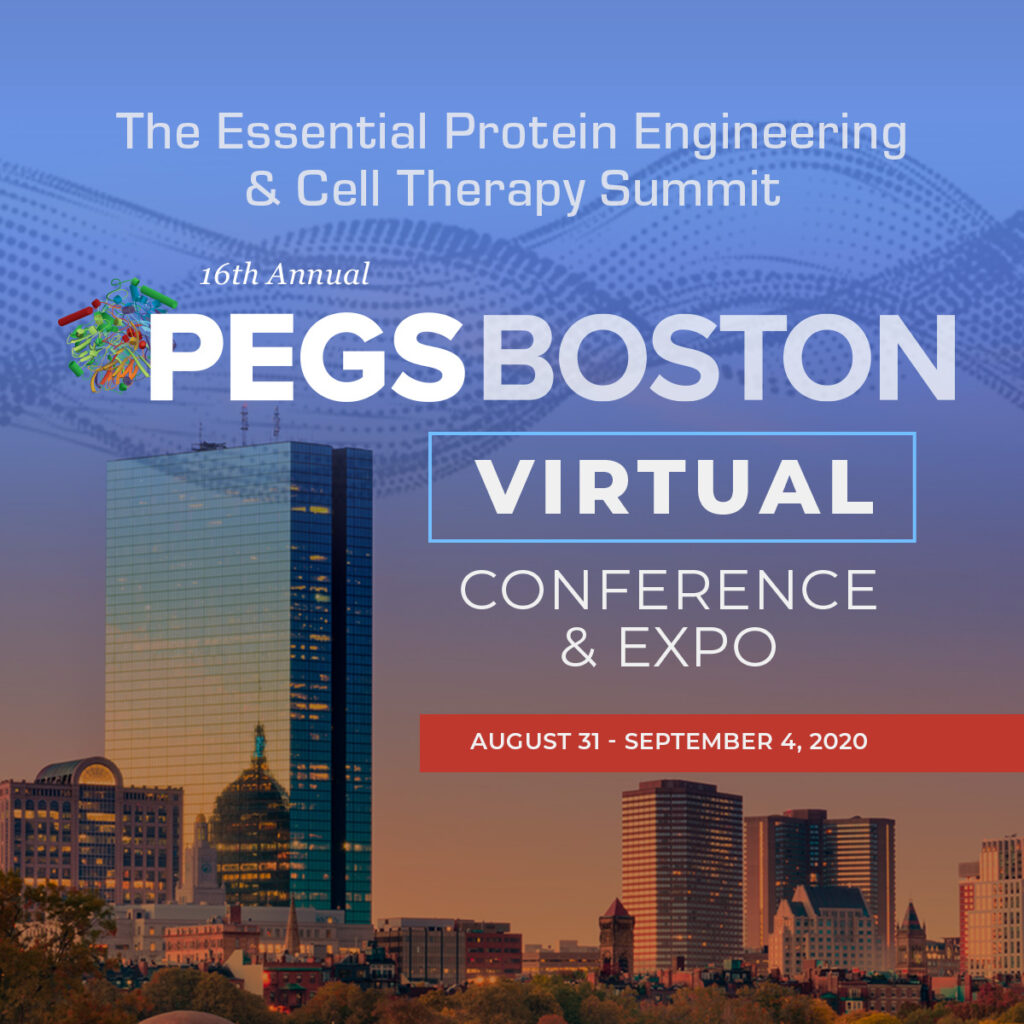 The Essential Protein Engineering & Cell Therapy Summit 16th Annual PEGS BOSTON VIRTUAL CONFERENCE & EXPO August 31 -- September 4, 2020
